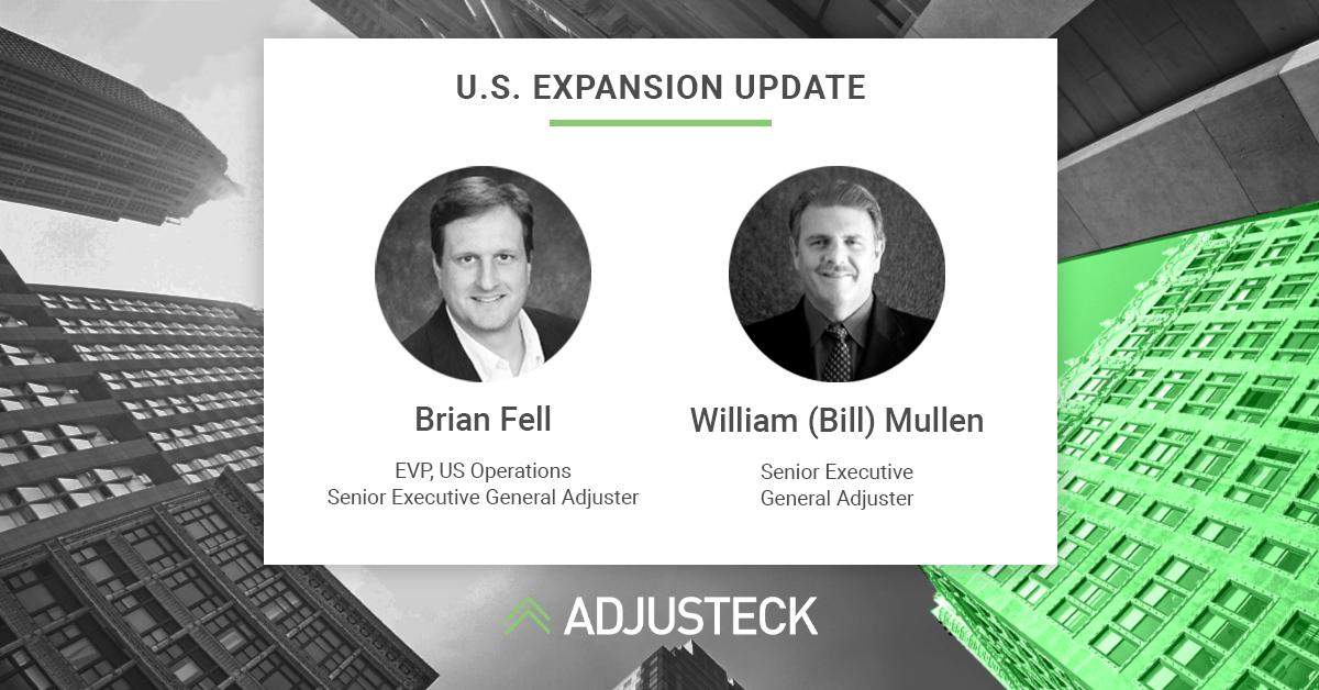 U.S. EXPANSION UPDATE [headshot] Brian Fell EVP, US Operations Senior Executive General Adjuster [headshot] William (Bill) Mullen Senior Executive General Adjuster Adjusteck